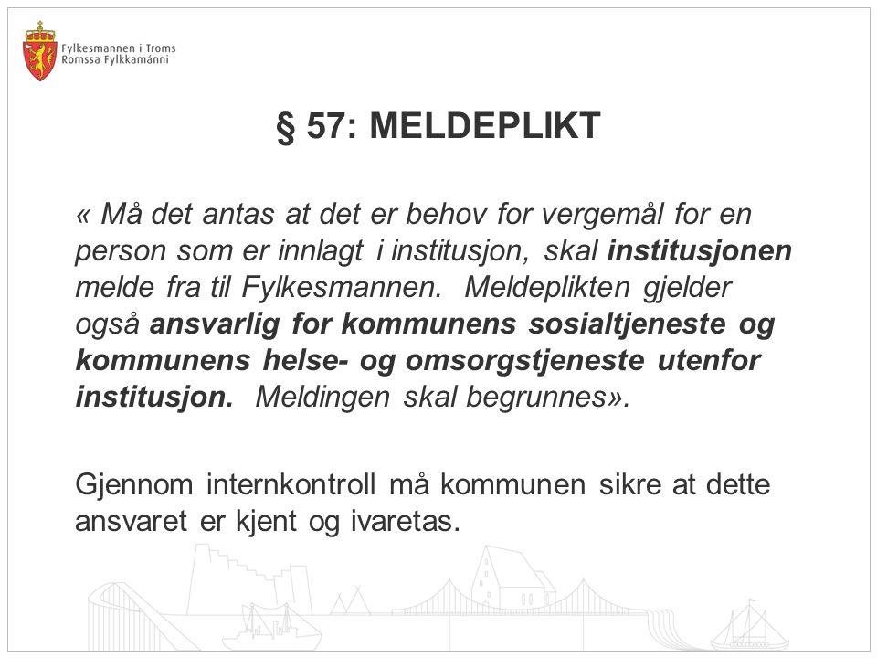 § 57: MELDEPLIKT « Må det antas at det er behov for vergemål for en person som er innlagt i institusjon, skal institusjonen melde fra til Fylkesmannen.