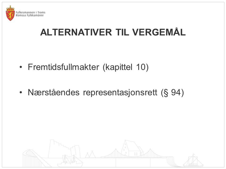 ALTERNATIVER TIL VERGEMÅL Fremtidsfullmakter (kapittel 10) Nærståendes representasjonsrett (§ 94)