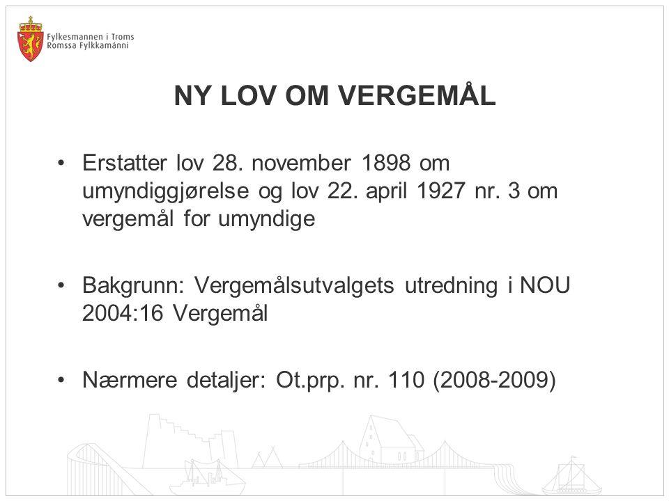 NY LOV OM VERGEMÅL Erstatter lov 28.november 1898 om umyndiggjørelse og lov 22.