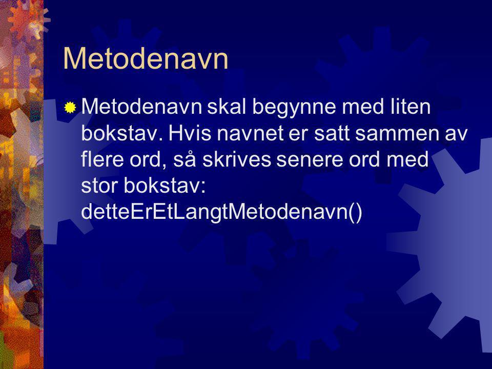 Metodenavn  Metodenavn skal begynne med liten bokstav.