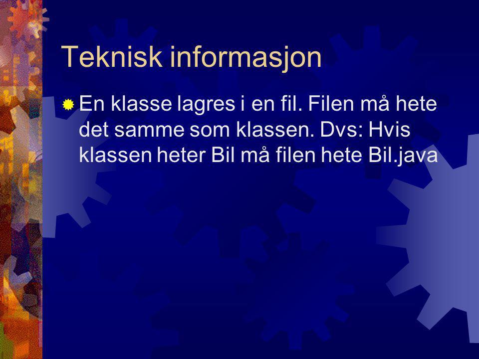 Teknisk informasjon  En klasse lagres i en fil. Filen må hete det samme som klassen.