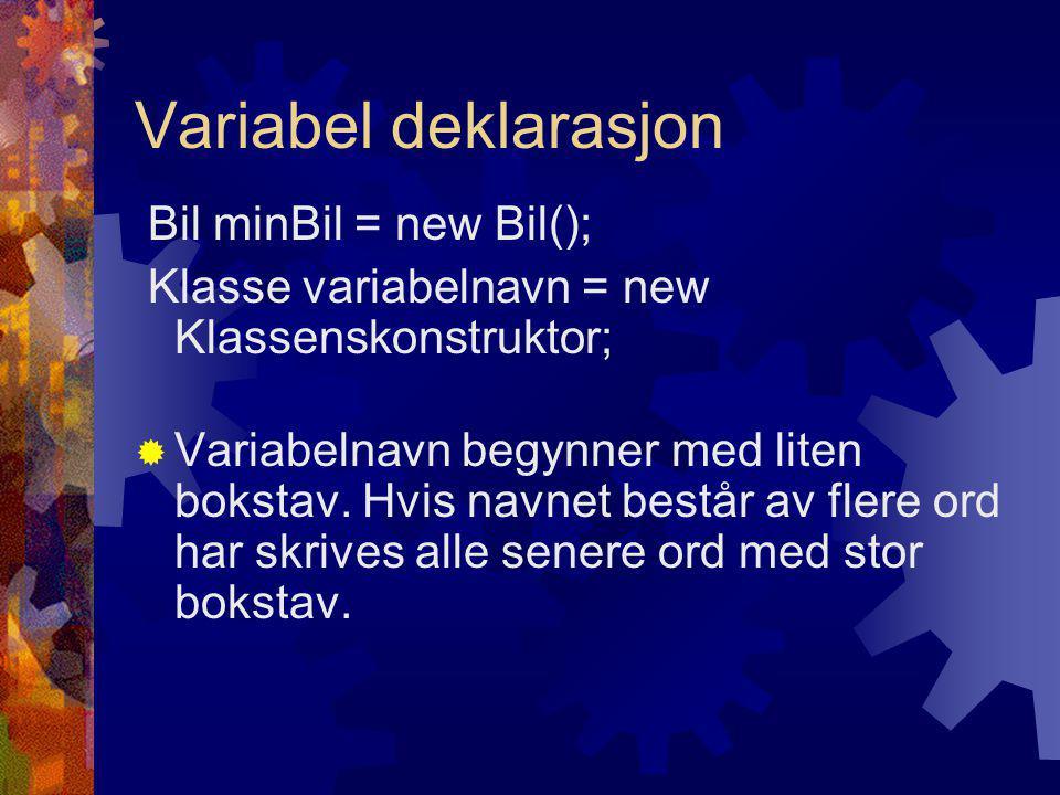 Variabel deklarasjon Bil minBil = new Bil(); Klasse variabelnavn = new Klassenskonstruktor;  Variabelnavn begynner med liten bokstav.