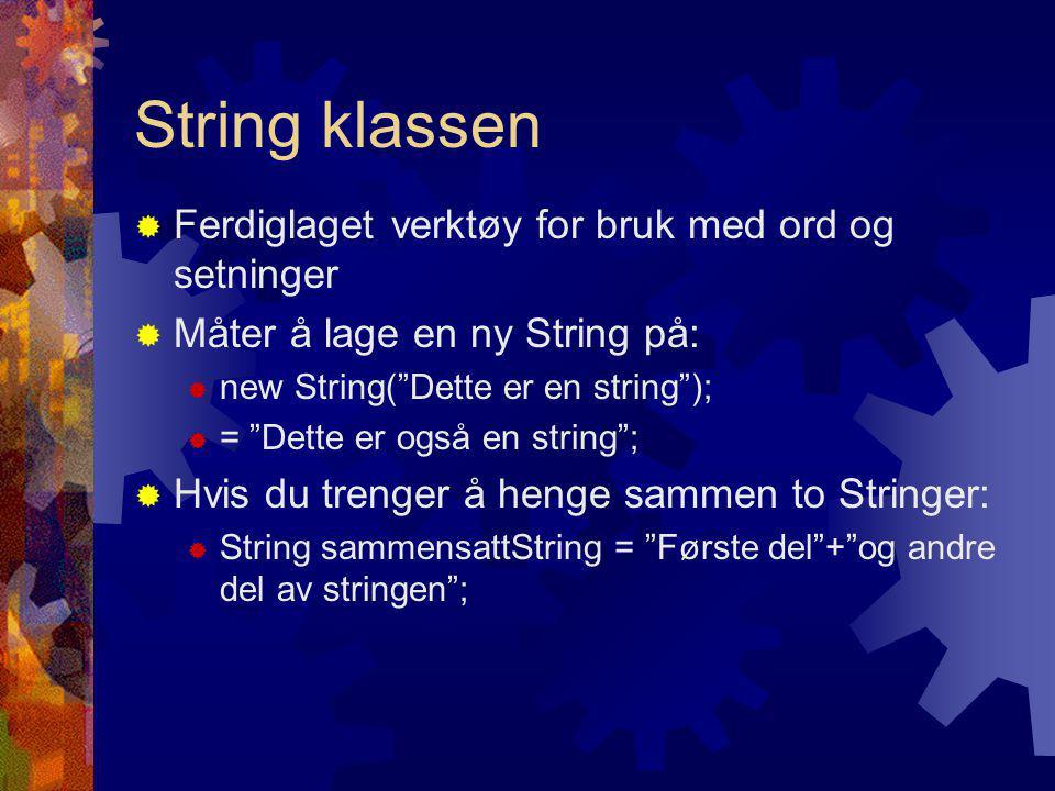String klassen  Ferdiglaget verktøy for bruk med ord og setninger  Måter å lage en ny String på:  new String( Dette er en string );  = Dette er også en string ;  Hvis du trenger å henge sammen to Stringer:  String sammensattString = Første del + og andre del av stringen ;