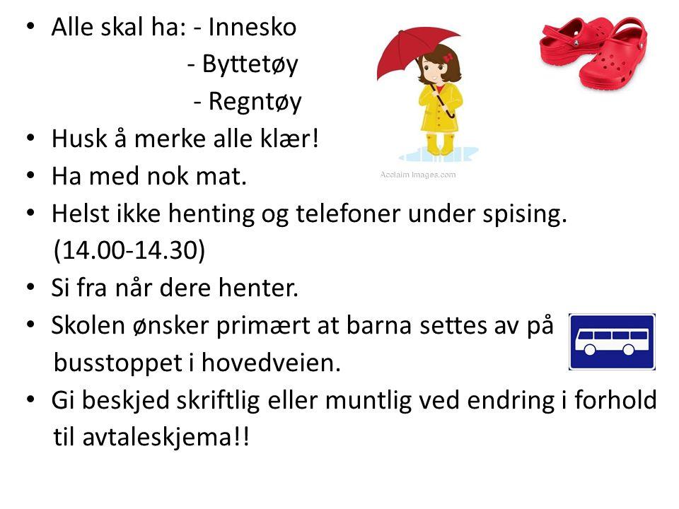 Alle skal ha: - Innesko - Byttetøy - Regntøy Husk å merke alle klær.