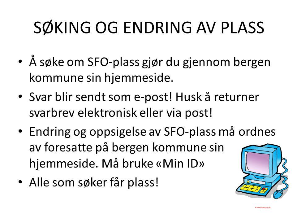 SØKING OG ENDRING AV PLASS Å søke om SFO-plass gjør du gjennom bergen kommune sin hjemmeside.