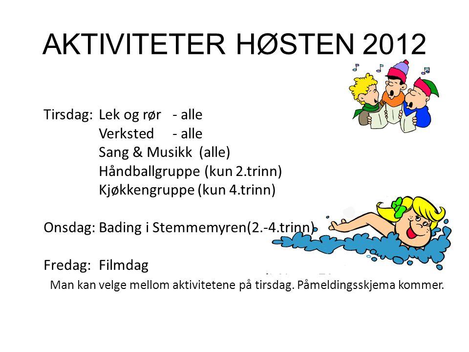 AKTIVITETER HØSTEN 2012 Tirsdag:Lek og rør - alle Verksted- alle Sang & Musikk (alle) Håndballgruppe (kun 2.trinn) Kjøkkengruppe (kun 4.trinn) Onsdag:Bading i Stemmemyren(2.-4.trinn) Fredag:Filmdag Man kan velge mellom aktivitetene på tirsdag.