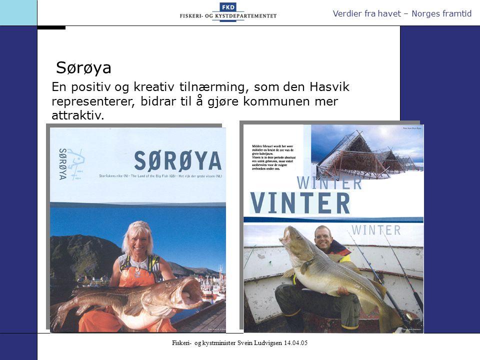 Verdier fra havet – Norges framtid Fiskeri- og kystminister Svein Ludvigsen 14.04.05 En positiv og kreativ tilnærming, som den Hasvik representerer, bidrar til å gjøre kommunen mer attraktiv.