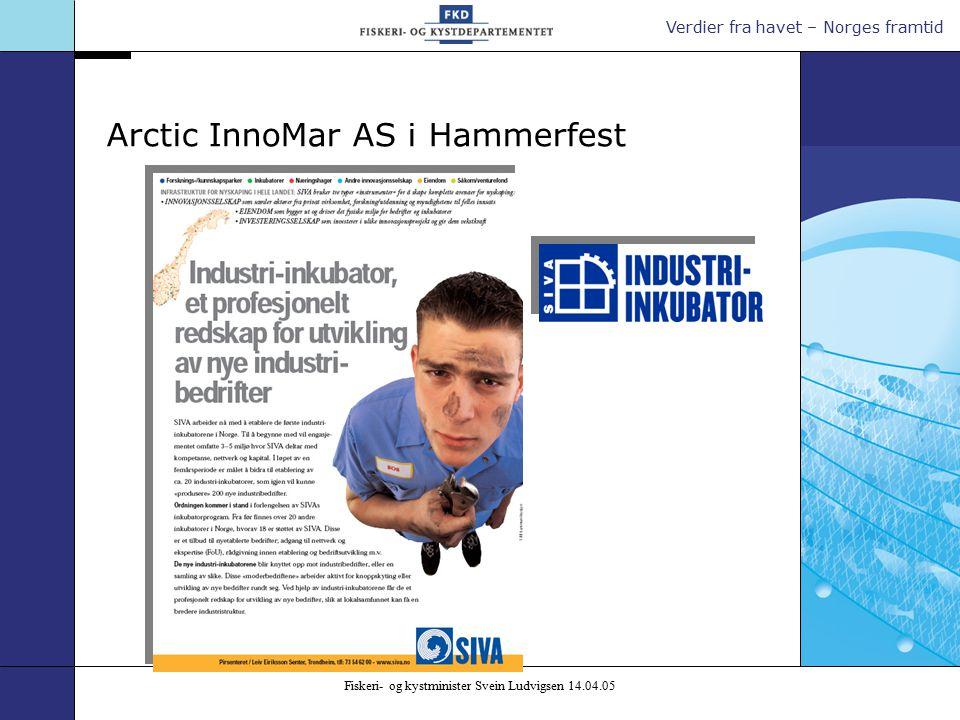 Verdier fra havet – Norges framtid Fiskeri- og kystminister Svein Ludvigsen 14.04.05 Arctic InnoMar AS i Hammerfest