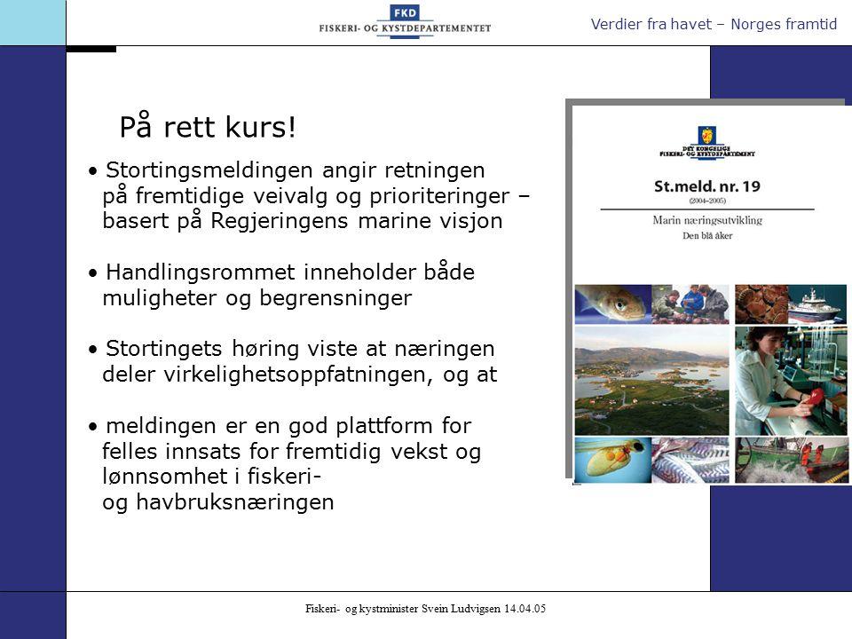 Verdier fra havet – Norges framtid Fiskeri- og kystminister Svein Ludvigsen 14.04.05 På rett kurs.