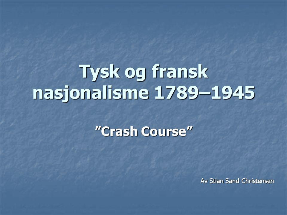 """Tysk og fransk nasjonalisme 1789–1945 """"Crash Course"""" Av Stian Sand Christensen"""