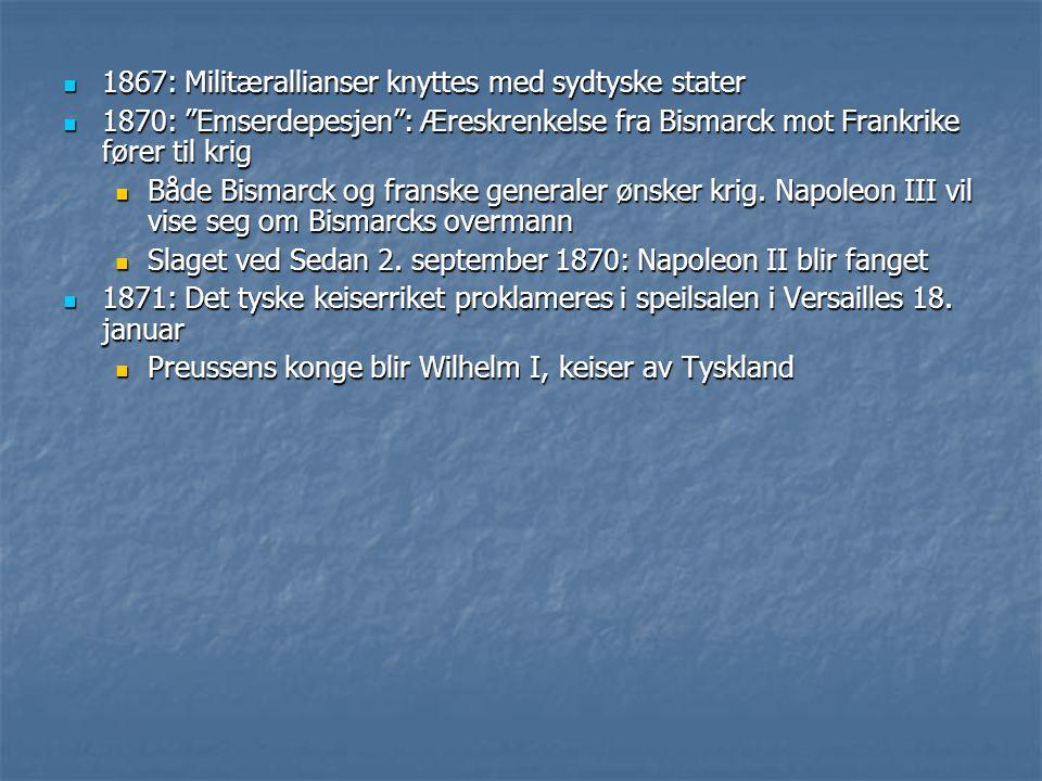 """1867: Militærallianser knyttes med sydtyske stater 1867: Militærallianser knyttes med sydtyske stater 1870: """"Emserdepesjen"""": Æreskrenkelse fra Bismarc"""