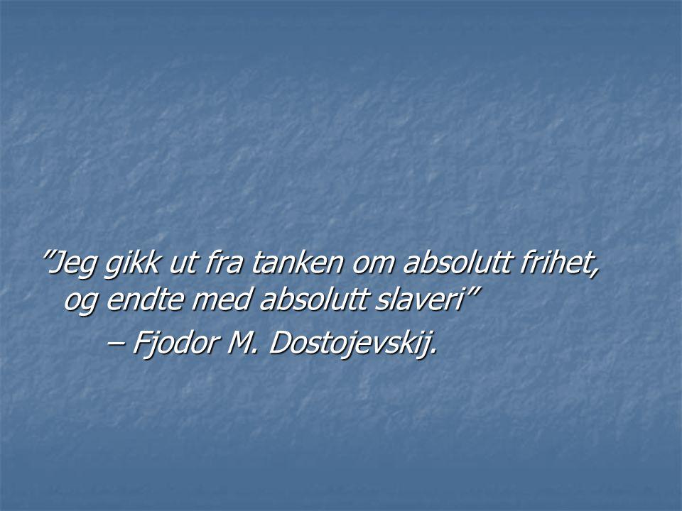 """""""Jeg gikk ut fra tanken om absolutt frihet, og endte med absolutt slaveri"""" – Fjodor M. Dostojevskij."""