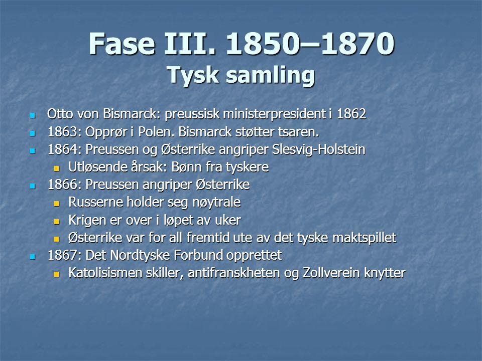 Fase III. 1850–1870 Tysk samling Otto von Bismarck: preussisk ministerpresident i 1862 Otto von Bismarck: preussisk ministerpresident i 1862 1863: Opp