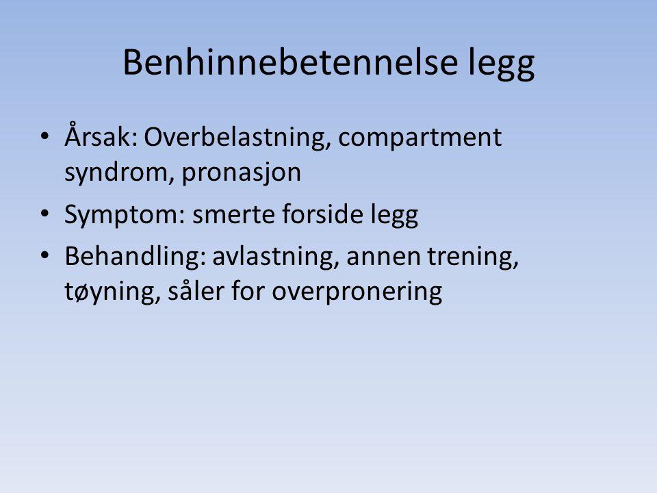 Benhinnebetennelse legg Årsak: Overbelastning, compartment syndrom, pronasjon Symptom: smerte forside legg Behandling: avlastning, annen trening, tøyn
