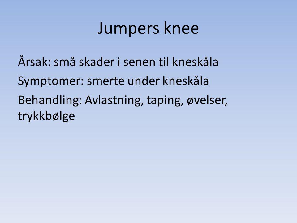 Årsak: små skader i senen til kneskåla Symptomer: smerte under kneskåla Behandling: Avlastning, taping, øvelser, trykkbølge