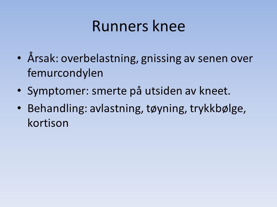 Årsak: overbelastning, gnissing av senen over femurcondylen Symptomer: smerte på utsiden av kneet. Behandling: avlastning, tøyning, trykkbølge, kortis