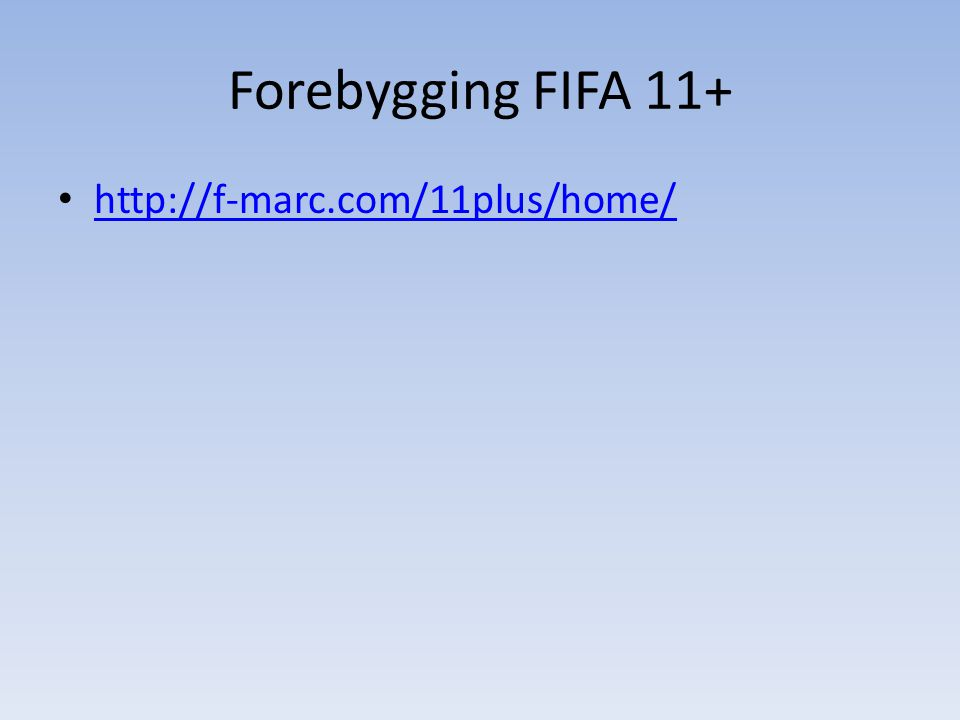 Forebygging FIFA 11+ http://f-marc.com/11plus/home/