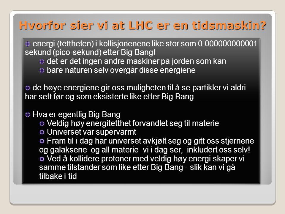 Hvorfor sier vi at LHC er en tidsmaskin.