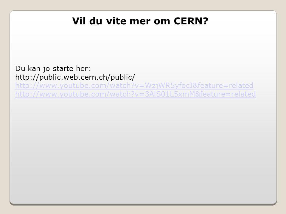 Vil du vite mer om CERN.