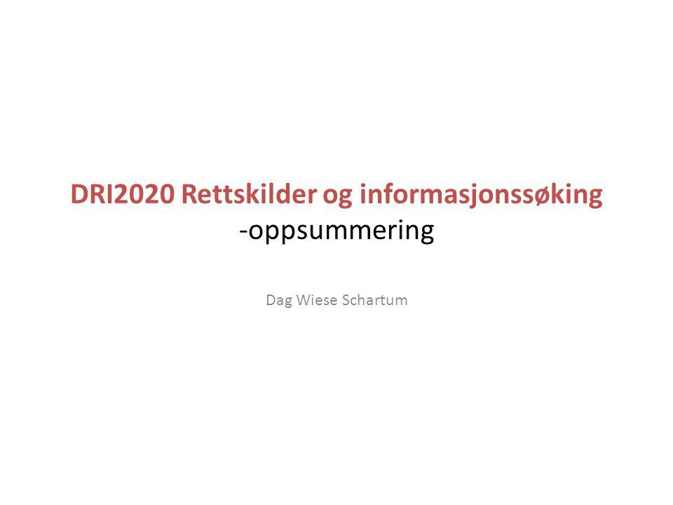 DRI2020 Rettskilder og informasjonssøking -oppsummering Dag Wiese Schartum