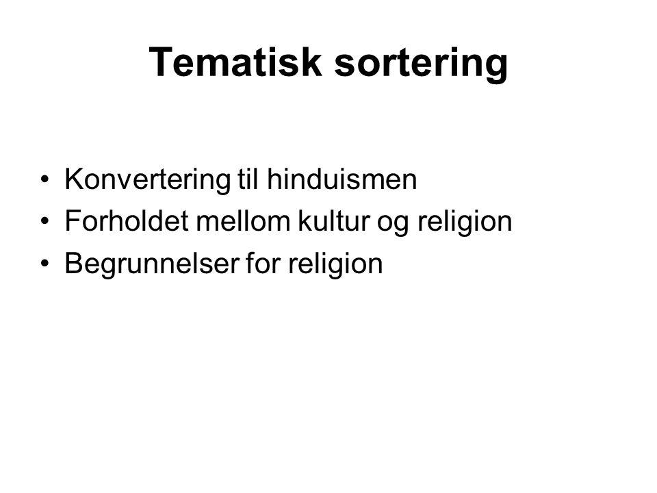 Tematisk sortering Konvertering til hinduismen Forholdet mellom kultur og religion Begrunnelser for religion