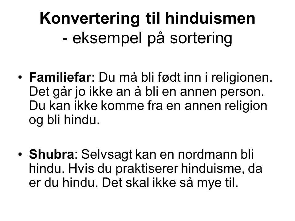 Konvertering til hinduismen - eksempel på sortering Familiefar: Du må bli født inn i religionen.