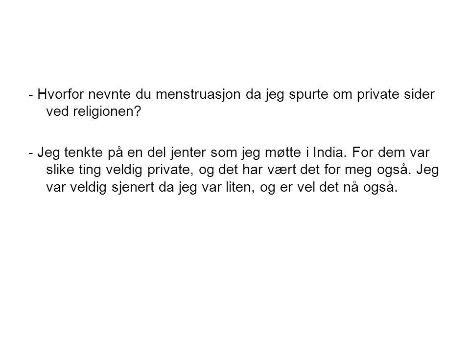 - Hvorfor nevnte du menstruasjon da jeg spurte om private sider ved religionen.