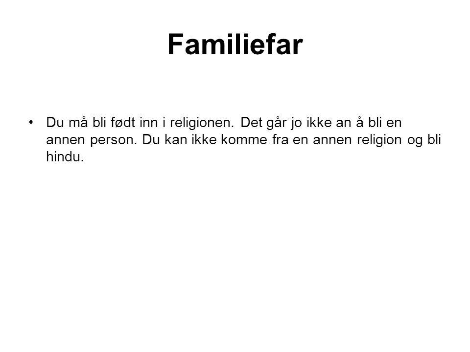 Familiefar Du må bli født inn i religionen.Det går jo ikke an å bli en annen person.