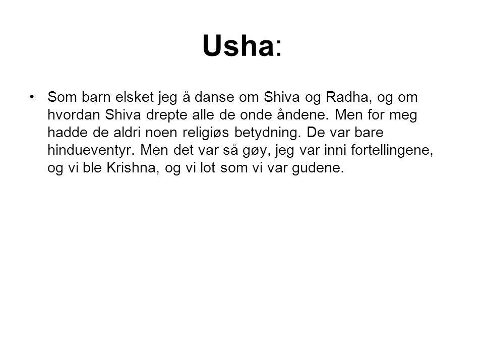 Usha: Som barn elsket jeg å danse om Shiva og Radha, og om hvordan Shiva drepte alle de onde åndene.