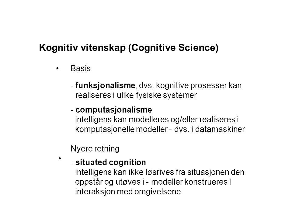 Basis - funksjonalisme, dvs. kognitive prosesser kan realiseres i ulike fysiske systemer - computasjonalisme intelligens kan modelleres og/eller reali