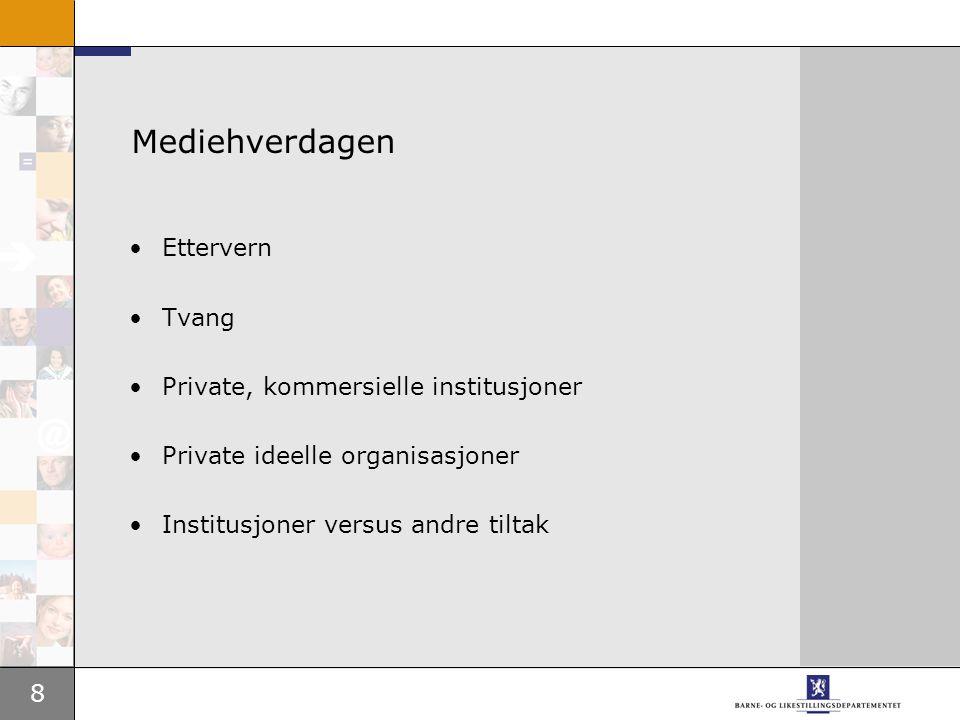 8 Mediehverdagen Ettervern Tvang Private, kommersielle institusjoner Private ideelle organisasjoner Institusjoner versus andre tiltak