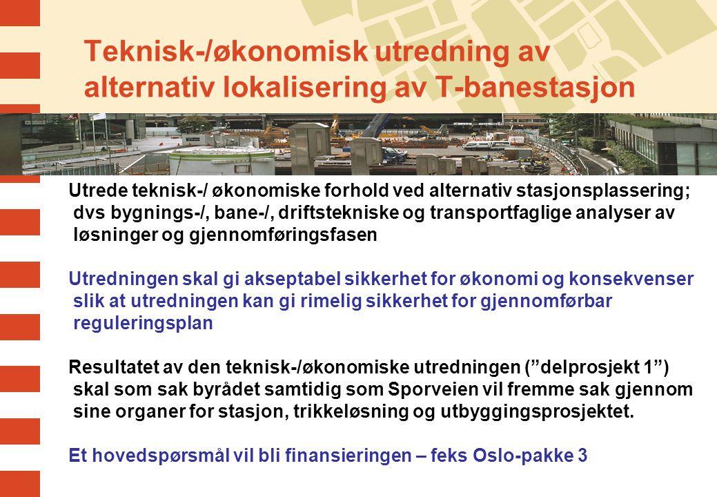 Teknisk-/økonomisk utredning av alternativ lokalisering av T-banestasjon Utrede teknisk-/ økonomiske forhold ved alternativ stasjonsplassering; dvs bygnings-/, bane-/, driftstekniske og transportfaglige analyser av løsninger og gjennomføringsfasen Utredningen skal gi akseptabel sikkerhet for økonomi og konsekvenser slik at utredningen kan gi rimelig sikkerhet for gjennomførbar reguleringsplan Resultatet av den teknisk-/økonomiske utredningen ( delprosjekt 1 ) skal som sak byrådet samtidig som Sporveien vil fremme sak gjennom sine organer for stasjon, trikkeløsning og utbyggingsprosjektet.