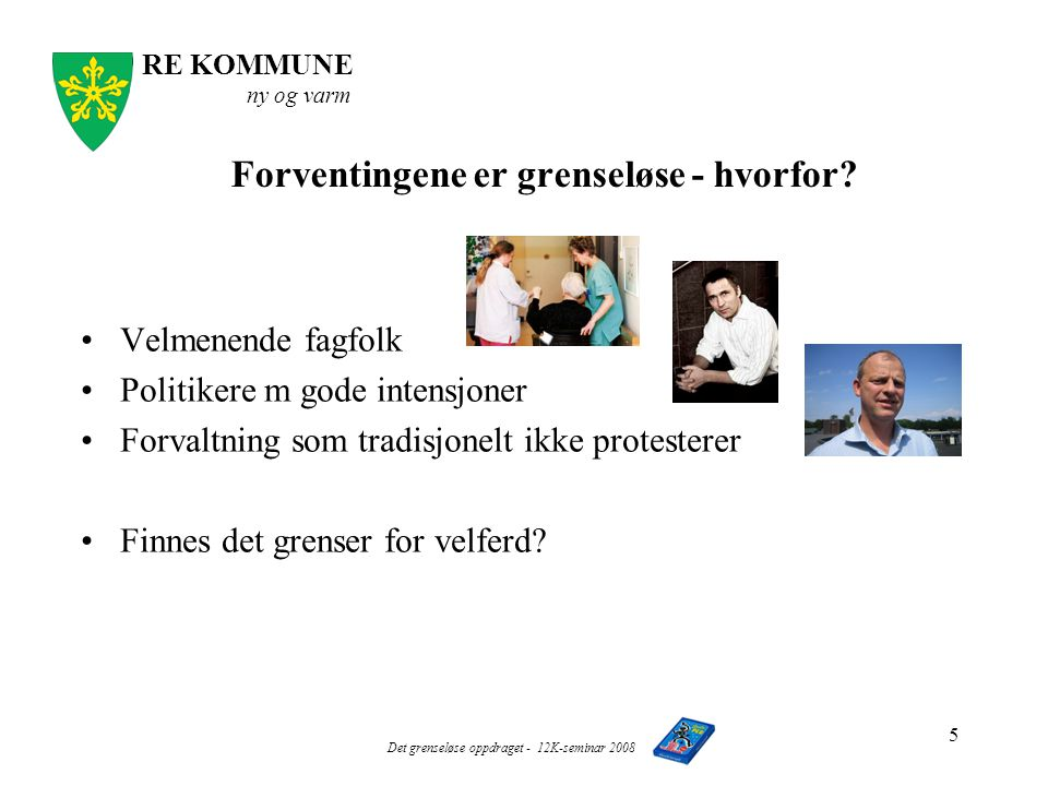 RE KOMMUNE ny og varm Det grenseløse oppdraget - 12K-seminar 2008 5 Forventingene er grenseløse - hvorfor.