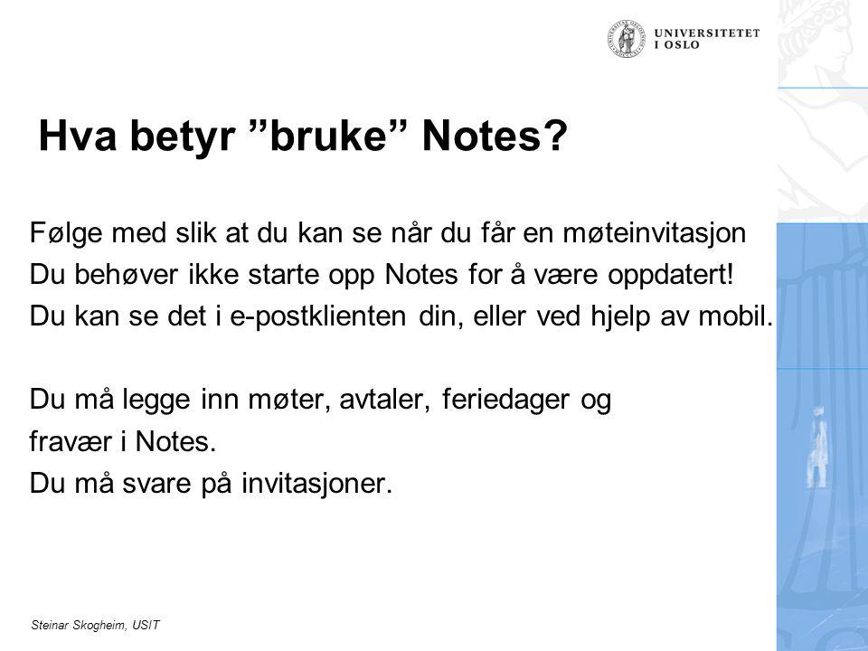 Steinar Skogheim, USIT Hva betyr bruke Notes.