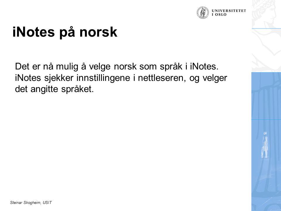 Steinar Skogheim, USIT iNotes på norsk Det er nå mulig å velge norsk som språk i iNotes.