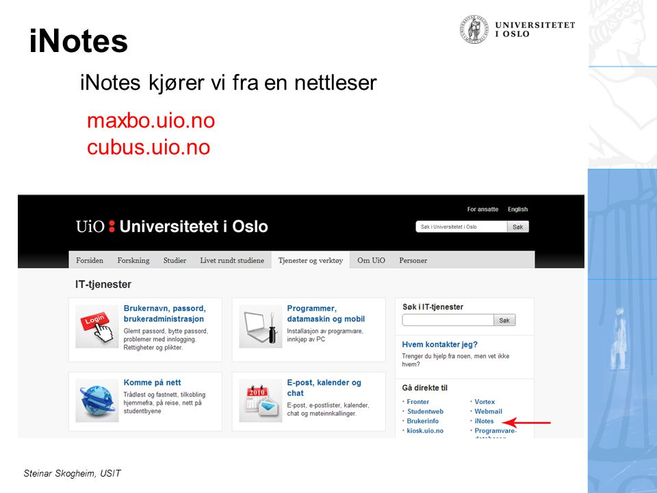 Steinar Skogheim, USIT iNotes iNotes kjører vi fra en nettleser maxbo.uio.no cubus.uio.no
