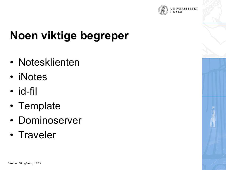 Steinar Skogheim, USIT Noen viktige begreper Notesklienten iNotes id-fil Template Dominoserver Traveler