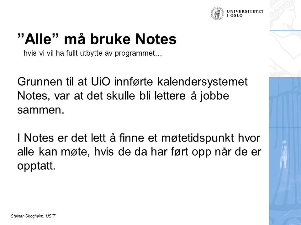 Steinar Skogheim, USIT Alle må bruke Notes Grunnen til at UiO innførte kalendersystemet Notes, var at det skulle bli lettere å jobbe sammen.