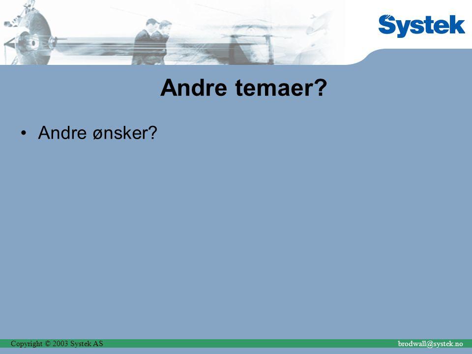 Copyright © 2003 Systek ASbrodwall@systek.no Andre temaer? Andre ønsker?
