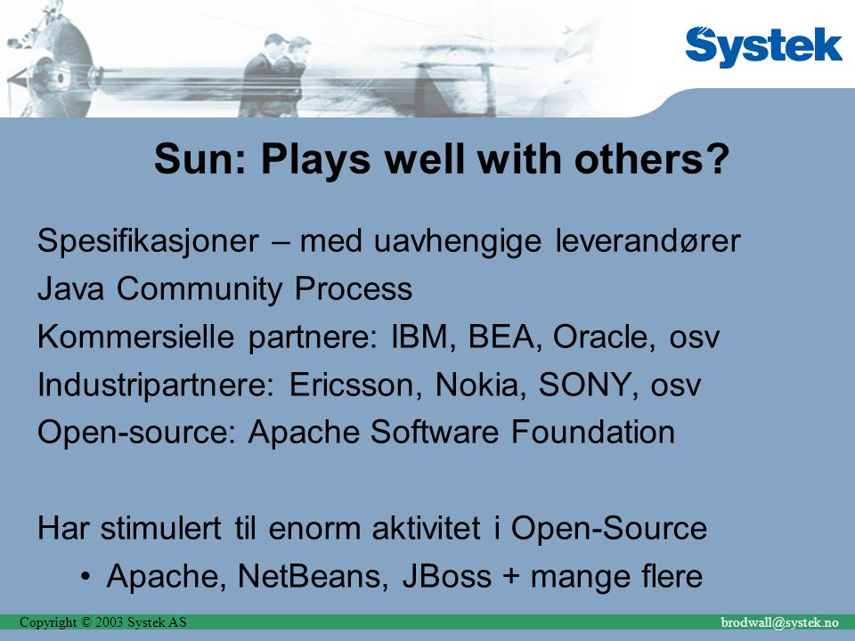 Copyright © 2003 Systek ASbrodwall@systek.no Sun: Plays well with others? Spesifikasjoner – med uavhengige leverandører Java Community Process Kommers