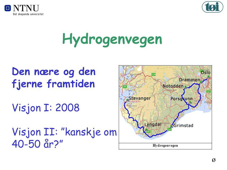 Hydrogenvegen Den nære og den fjerne framtiden Visjon I: 2008 Visjon II: kanskje om 40-50 år ø