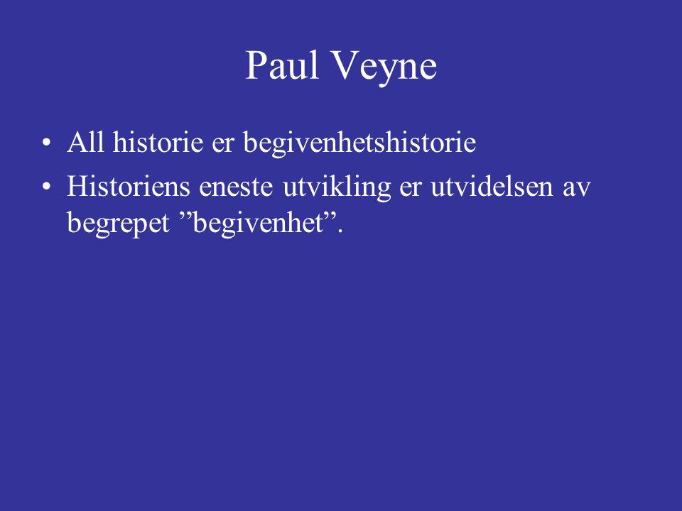 """Paul Veyne All historie er begivenhetshistorie Historiens eneste utvikling er utvidelsen av begrepet """"begivenhet""""."""