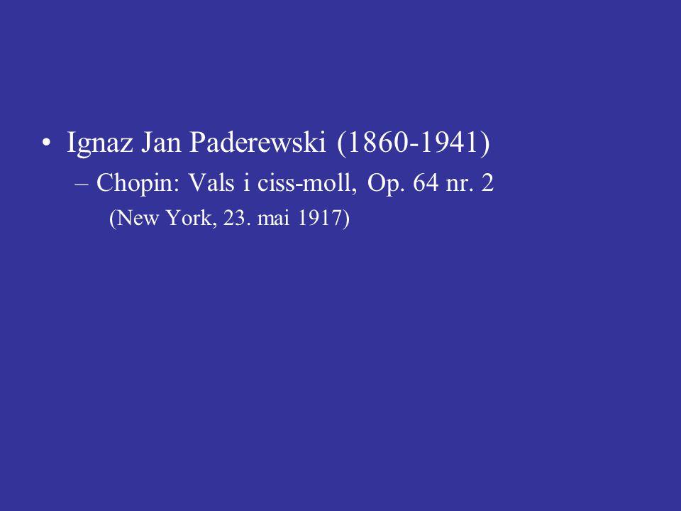 Ignaz Jan Paderewski (1860-1941) –Chopin: Vals i ciss-moll, Op. 64 nr. 2 (New York, 23. mai 1917)
