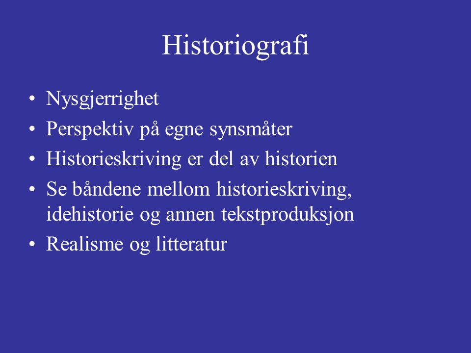 Historiografi Nysgjerrighet Perspektiv på egne synsmåter Historieskriving er del av historien Se båndene mellom historieskriving, idehistorie og annen
