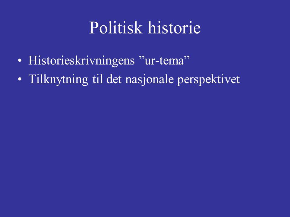 """Politisk historie Historieskrivningens """"ur-tema"""" Tilknytning til det nasjonale perspektivet"""