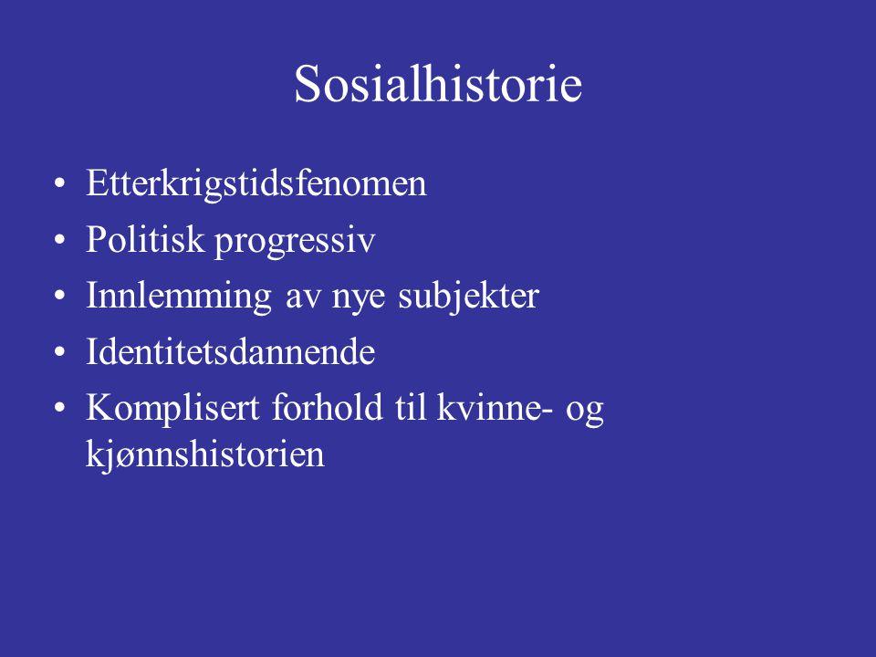 Sosialhistorie Etterkrigstidsfenomen Politisk progressiv Innlemming av nye subjekter Identitetsdannende Komplisert forhold til kvinne- og kjønnshistor