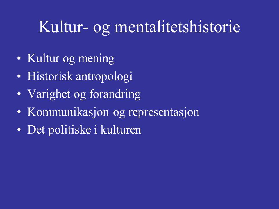 Kultur- og mentalitetshistorie Kultur og mening Historisk antropologi Varighet og forandring Kommunikasjon og representasjon Det politiske i kulturen