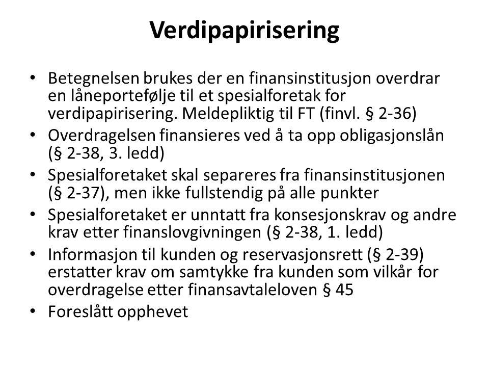 Verdipapirisering Betegnelsen brukes der en finansinstitusjon overdrar en låneportefølje til et spesialforetak for verdipapirisering.