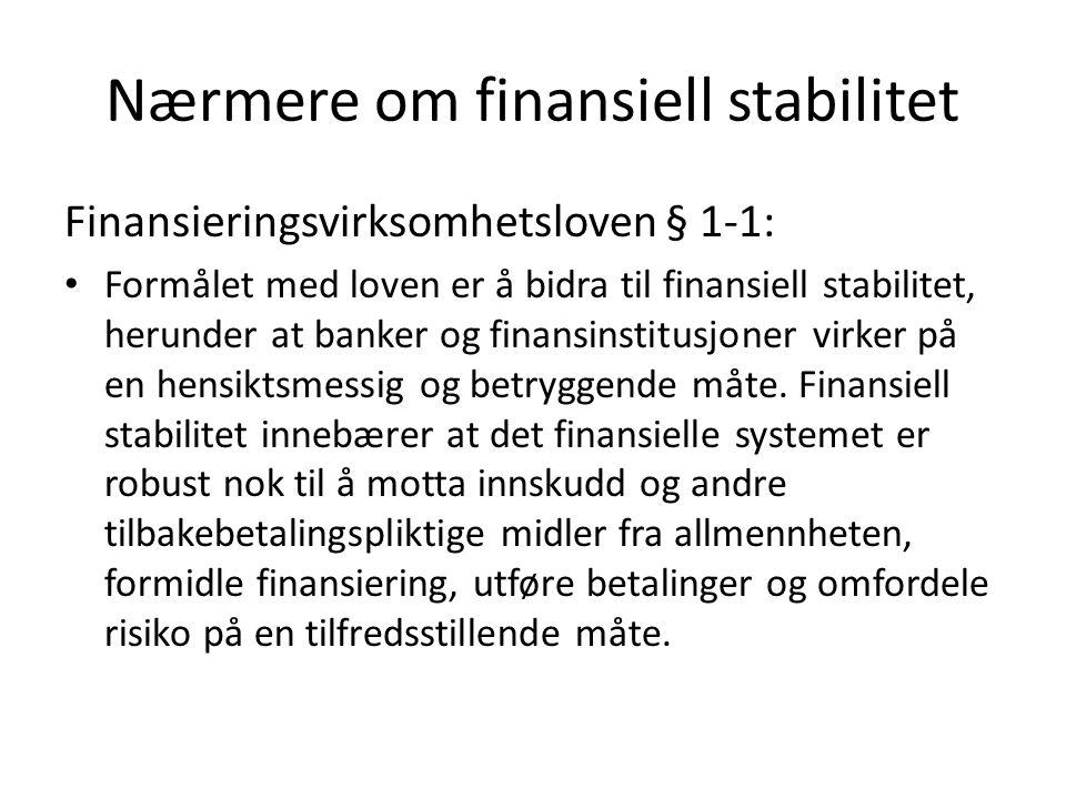 Nærmere om finansiell stabilitet Finansieringsvirksomhetsloven § 1-1: Formålet med loven er å bidra til finansiell stabilitet, herunder at banker og finansinstitusjoner virker på en hensiktsmessig og betryggende måte.