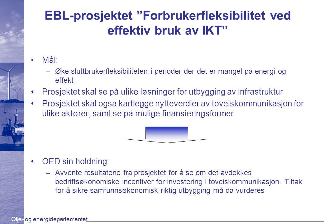 """Olje- og energidepartementet EBL-prosjektet """"Forbrukerfleksibilitet ved effektiv bruk av IKT"""" Mål: –Øke sluttbrukerfleksibiliteten i perioder der det"""